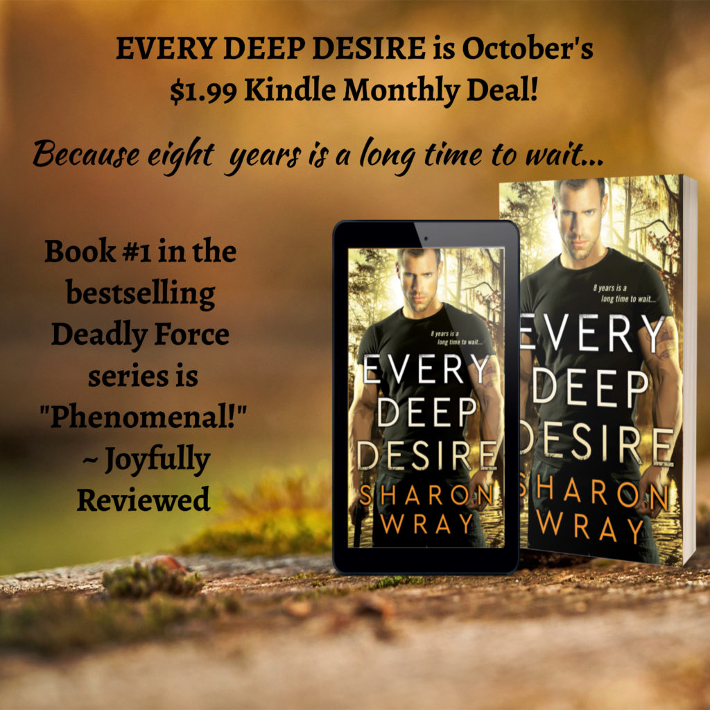 Sharon Wray's first book in the deadly force series, EVERY DEEP DESIRE, is an October Kindle Monthly Deal